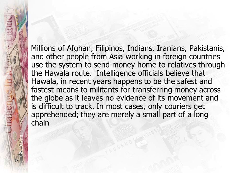 71 Millions of Afghan, Filipinos, Indians, Iranians, Pakistanis, and other people from Asia working in foreign countries use the system to send money