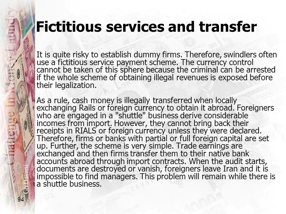 94 Fictitious services and transfer It is quite risky to establish dummy firms. Therefore, swindlers often use a fictitious service payment scheme. Th