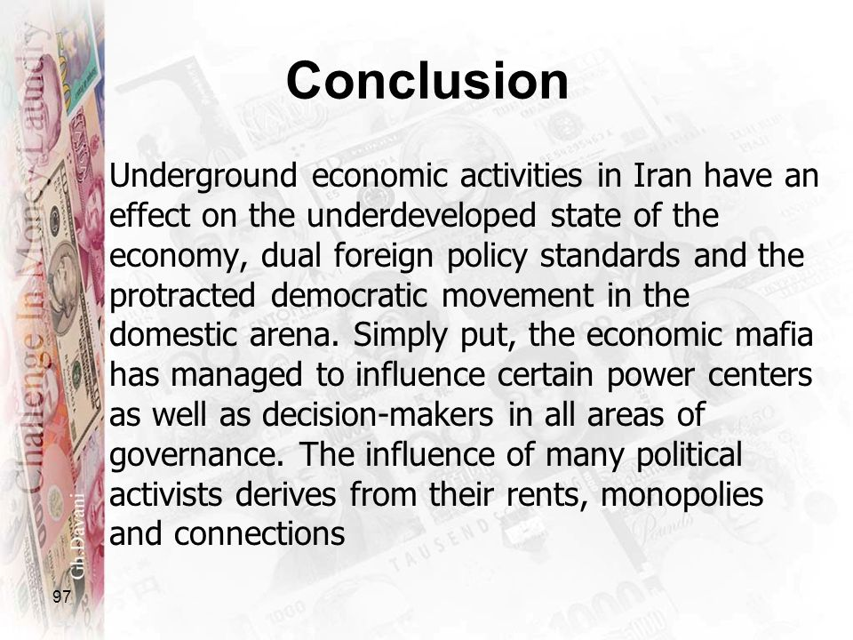 97 Conclusion Underground economic activities in Iran have an effect on the underdeveloped state of the economy, dual foreign policy standards and the