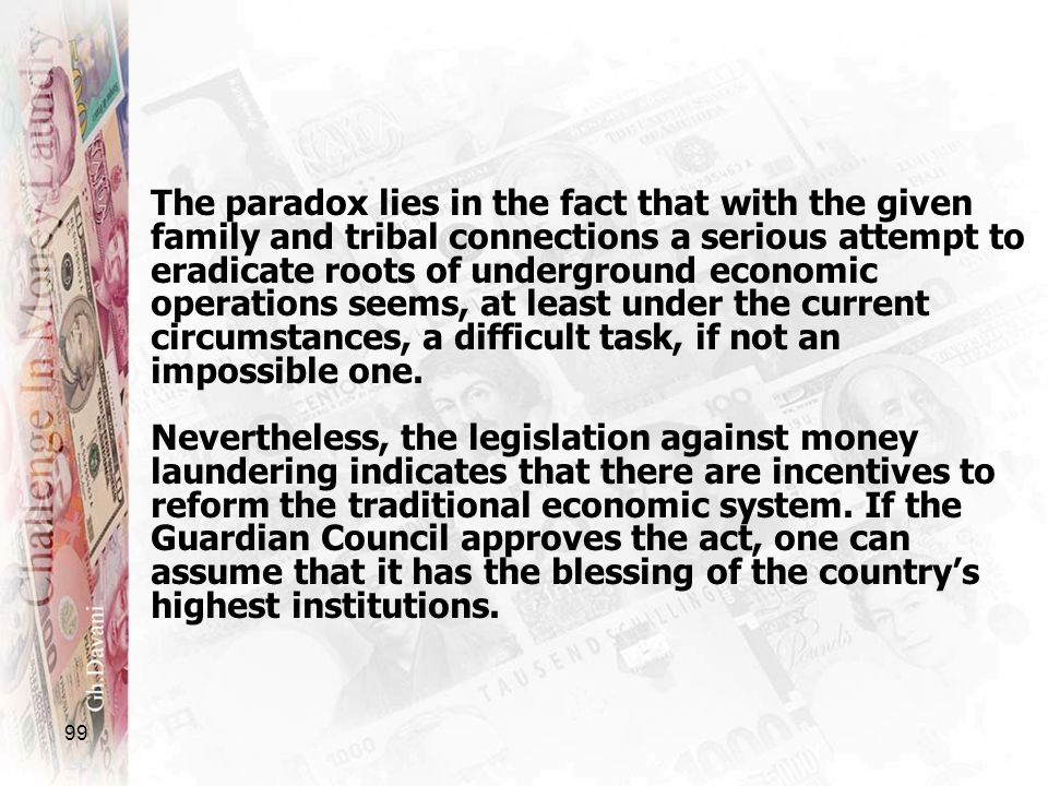 99 The paradox lies in the fact that with the given family and tribal connections a serious attempt to eradicate roots of underground economic operati