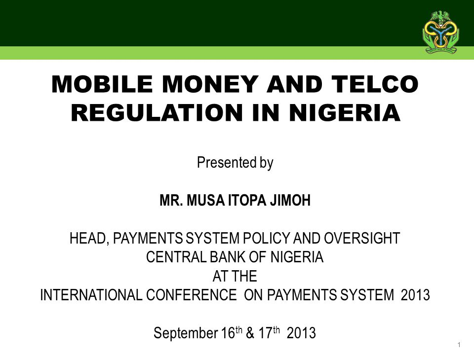1 Presented by MR. MUSA ITOPA JIMOH HEAD, PAYMENTS SYSTEM POLICY AND OVERSIGHT CENTRAL BANK OF NIGERIA AT THE INTERNATIONAL CONFERENCE ON PAYMENTS SYS
