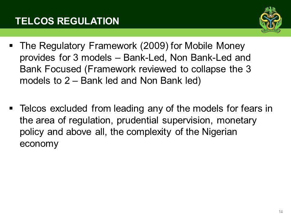 14 TELCOS REGULATION The Regulatory Framework (2009) for Mobile Money provides for 3 models – Bank-Led, Non Bank-Led and Bank Focused (Framework revie