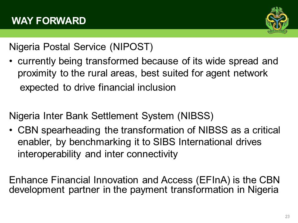 23 WAY FORWARD Nigeria Postal Service (NIPOST) currently being transformed because of its wide spread and proximity to the rural areas, best suited fo