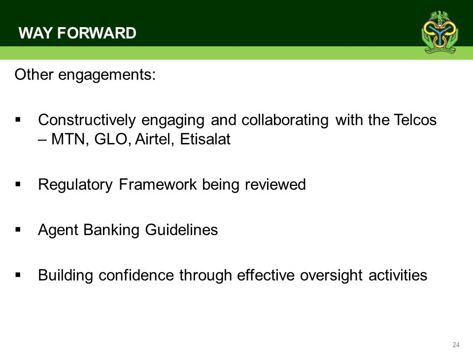24 WAY FORWARD Other engagements: Constructively engaging and collaborating with the Telcos – MTN, GLO, Airtel, Etisalat Regulatory Framework being re