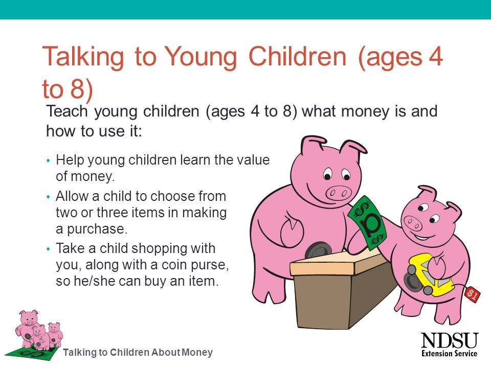 Talking to Young Children (ages 4 to 8) Talk about the things that family members work to pay for, such as food, clothing, housing/rent, household items or gifts.