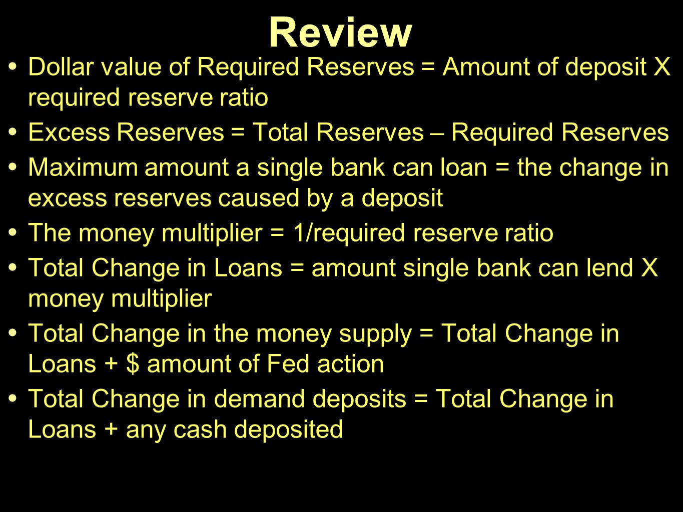 Review Dollar value of Required Reserves = Amount of deposit X required reserve ratio Excess Reserves = Total Reserves – Required Reserves Maximum amo