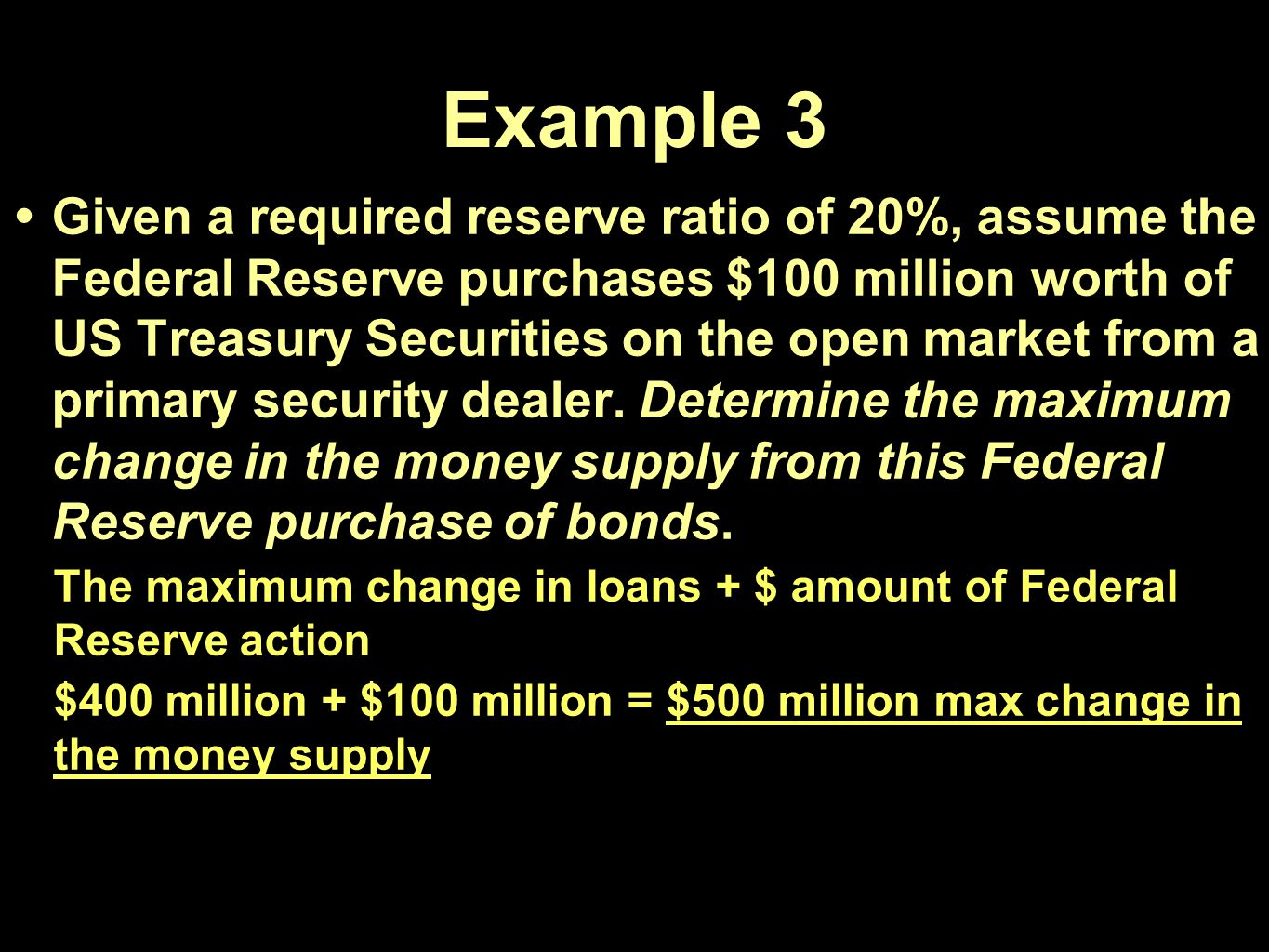 Example 3 Given a required reserve ratio of 20%, assume the Federal Reserve purchases $100 million worth of US Treasury Securities on the open market