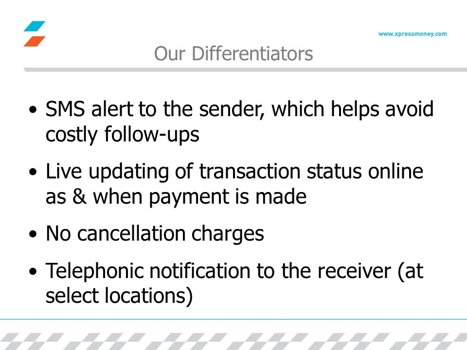Our Differentiators SMS alert to the sender, which helps avoid costly follow-ups Live updating of transaction status online as & when payment is made No cancellation charges Telephonic notification to the receiver (at select locations)