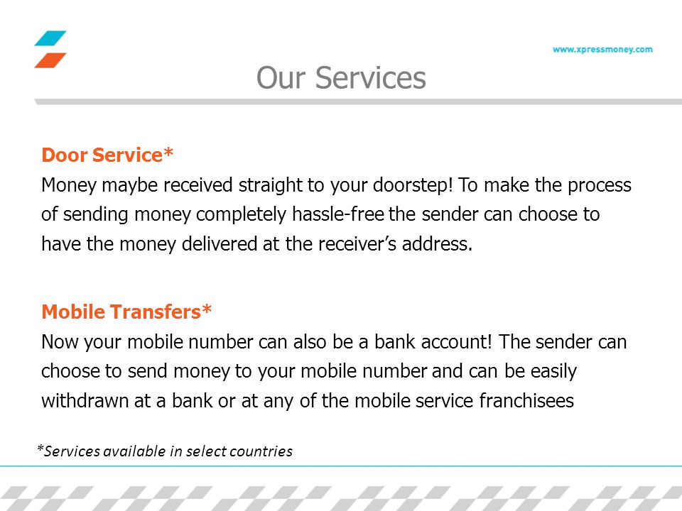 Our Services Door Service* Money maybe received straight to your doorstep.
