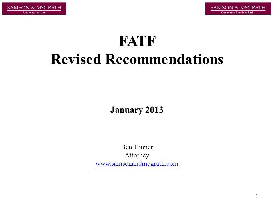 FATF Revised Recommendations January 2013 Ben Tonner Attorney www.samsonandmcgrath.com 1
