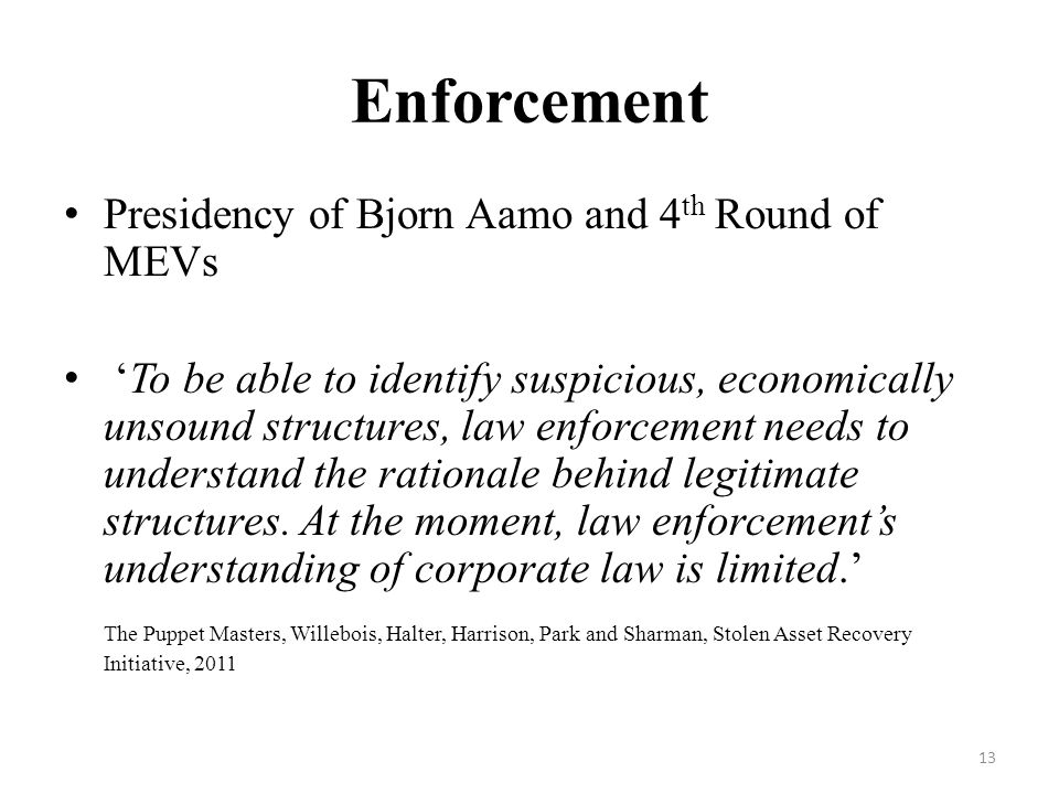 Enforcement Presidency of Bjorn Aamo and 4 th Round of MEVs To be able to identify suspicious, economically unsound structures, law enforcement needs to understand the rationale behind legitimate structures.