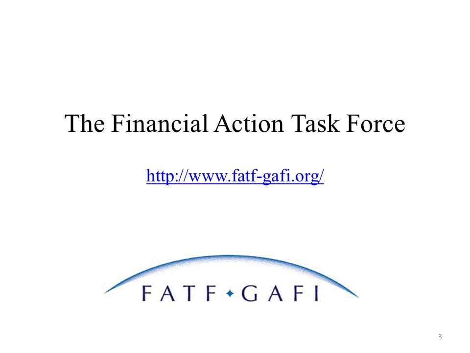 The Financial Action Task Force http://www.fatf-gafi.org/ 3