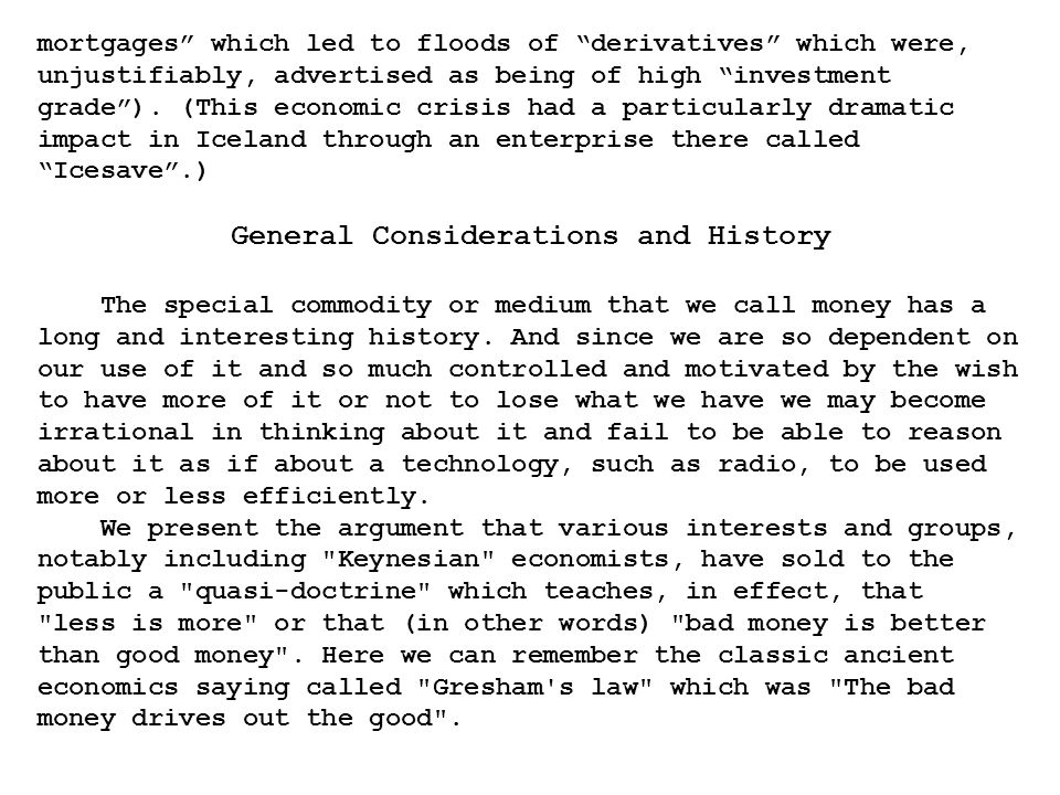 mortgages which led to floods of derivatives which were, unjustifiably, advertised as being of high investment grade).