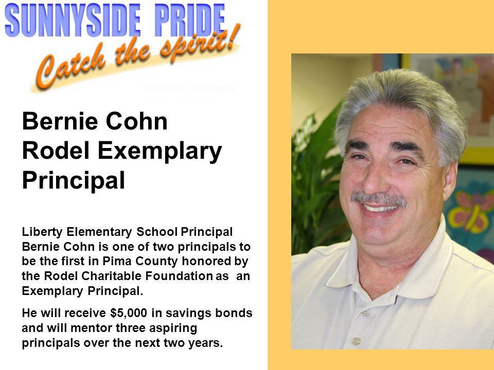 Bernie Cohn Rodel Exemplary Principal Liberty Elementary School Principal Bernie Cohn is one of two principals to be the first in Pima County honored by the Rodel Charitable Foundation as an Exemplary Principal.