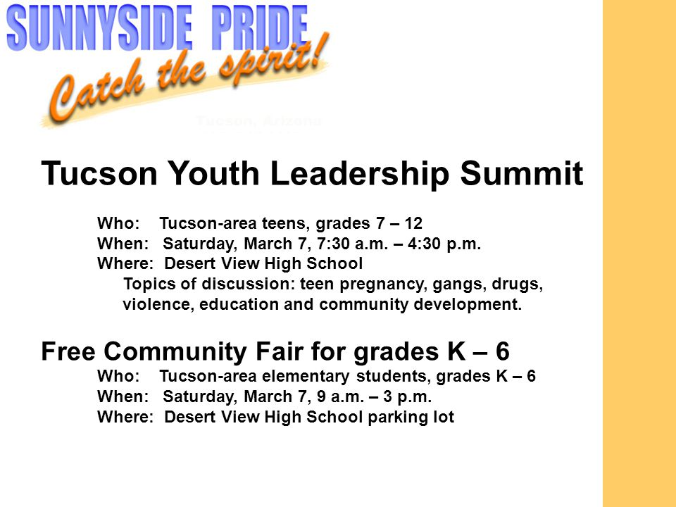 Tucson Youth Leadership Summit Who: Tucson-area teens, grades 7 – 12 When: Saturday, March 7, 7:30 a.m.