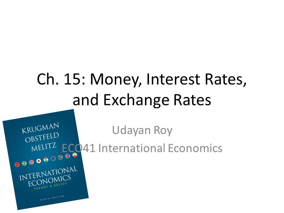 Ch. 15: Money, Interest Rates, and Exchange Rates Udayan Roy ECO41 International Economics