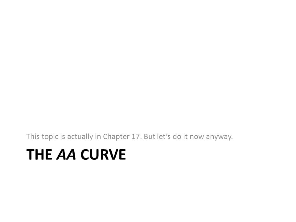 THE AA CURVE This topic is actually in Chapter 17. But lets do it now anyway.