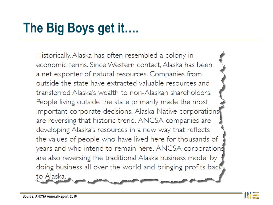 The Big Boys get it…. Source: ANCSA Annual Report, 2010