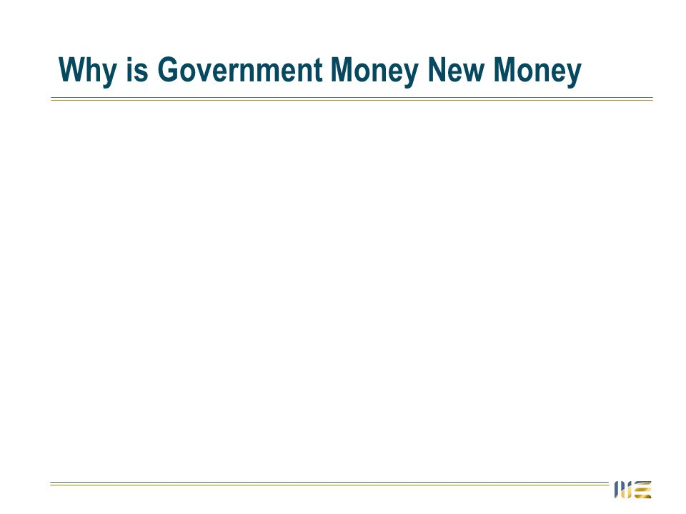 Why is Government Money New Money
