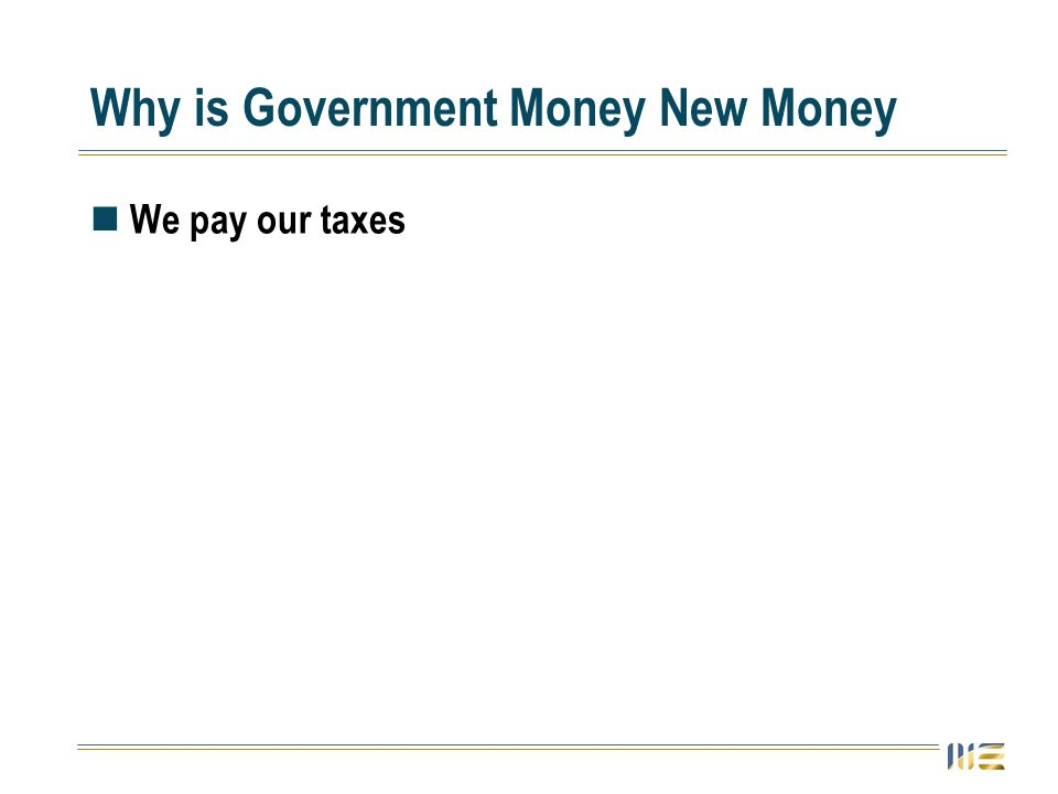 Why is Government Money New Money We pay our taxes