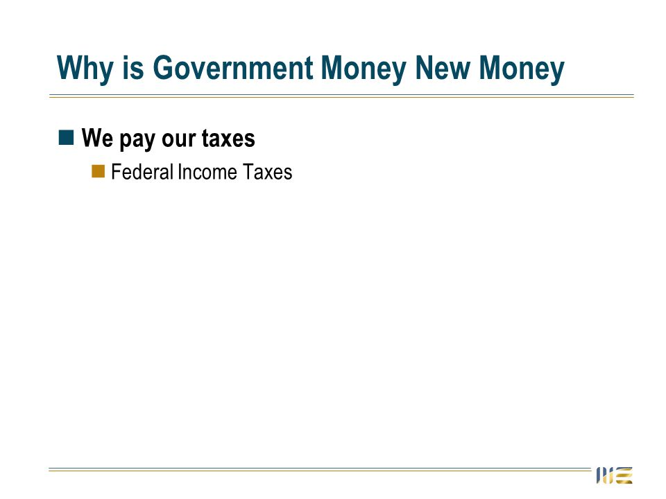 Why is Government Money New Money We pay our taxes Federal Income Taxes