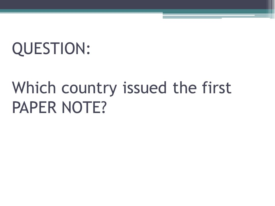 QUESTION: Which country issued the first PAPER NOTE?