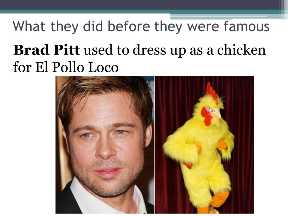 Brad Pitt used to dress up as a chicken for El Pollo Loco What they did before they were famous