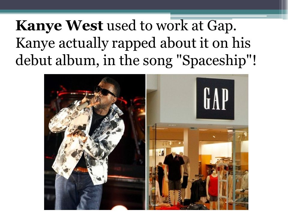Kanye West used to work at Gap.