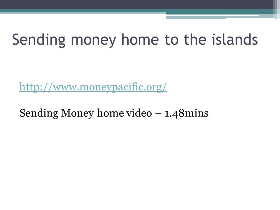 Sending money home to the islands http://www.moneypacific.org/ Sending Money home video – 1.48mins