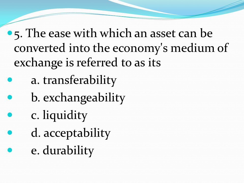 6.Which of the following forms of money is the most liquid.