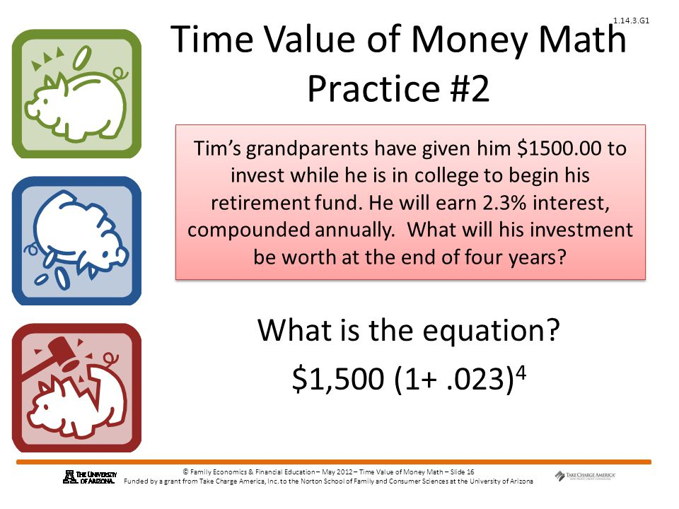 © Family Economics & Financial Education – May 2012 – Time Value of Money Math – Slide 16 Funded by a grant from Take Charge America, Inc.