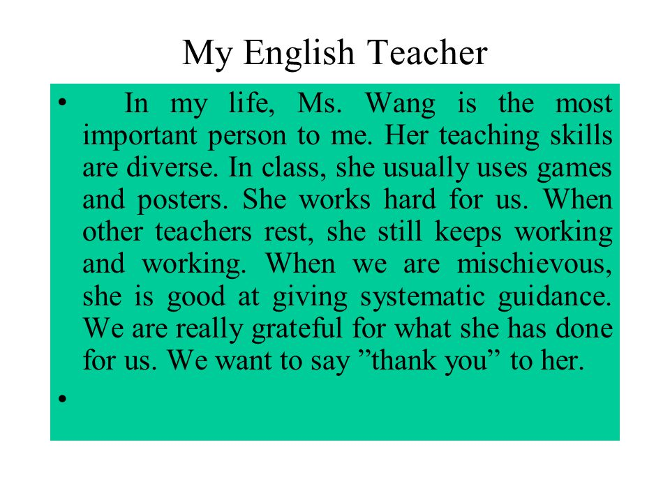 My English Teacher In my life, Ms.Wang is the most important person to me.