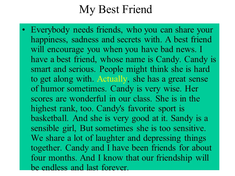 My Best Friend Everybody needs friends, who you can share your happiness, sadness and secrets with.