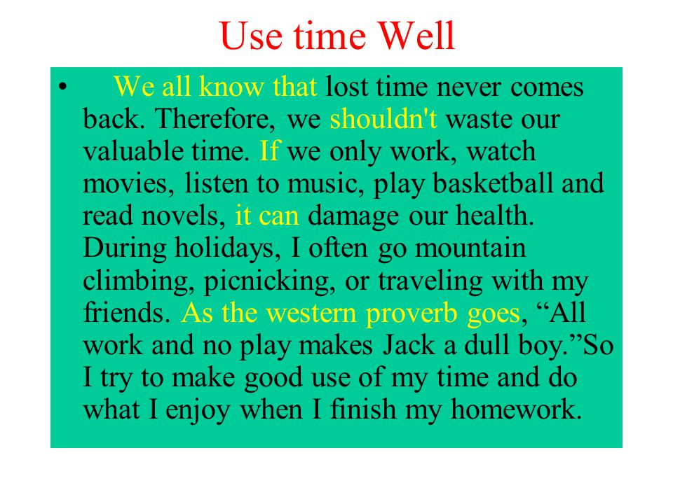 Use time Well We all know that lost time never comes back.