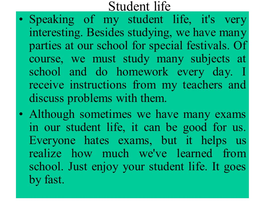 Student life Speaking of my student life, it s very interesting.
