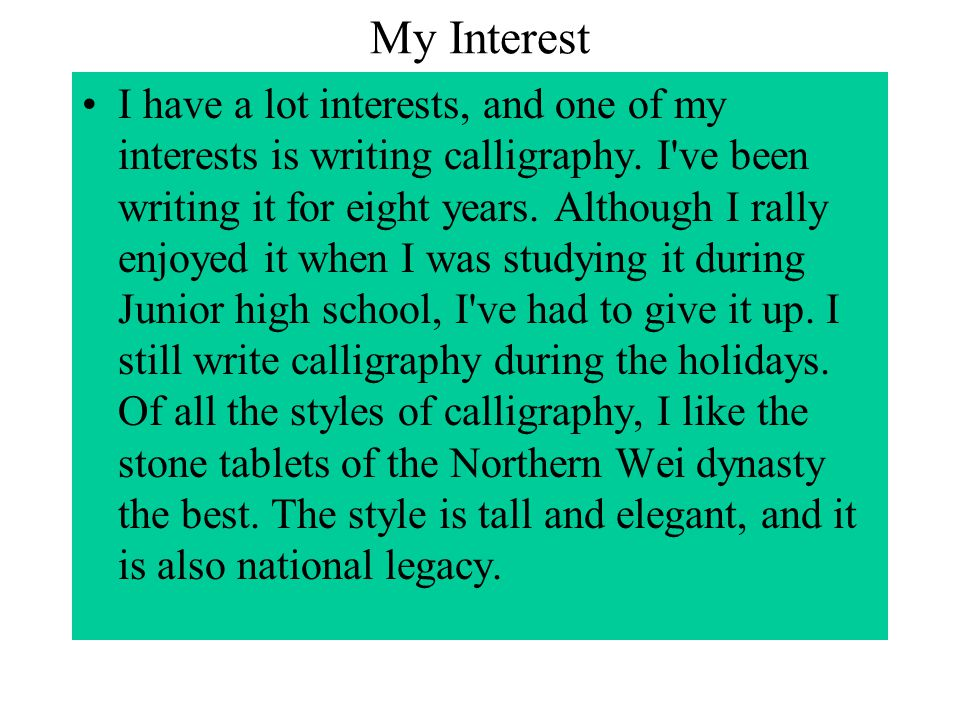 My Interest I have a lot interests, and one of my interests is writing calligraphy.