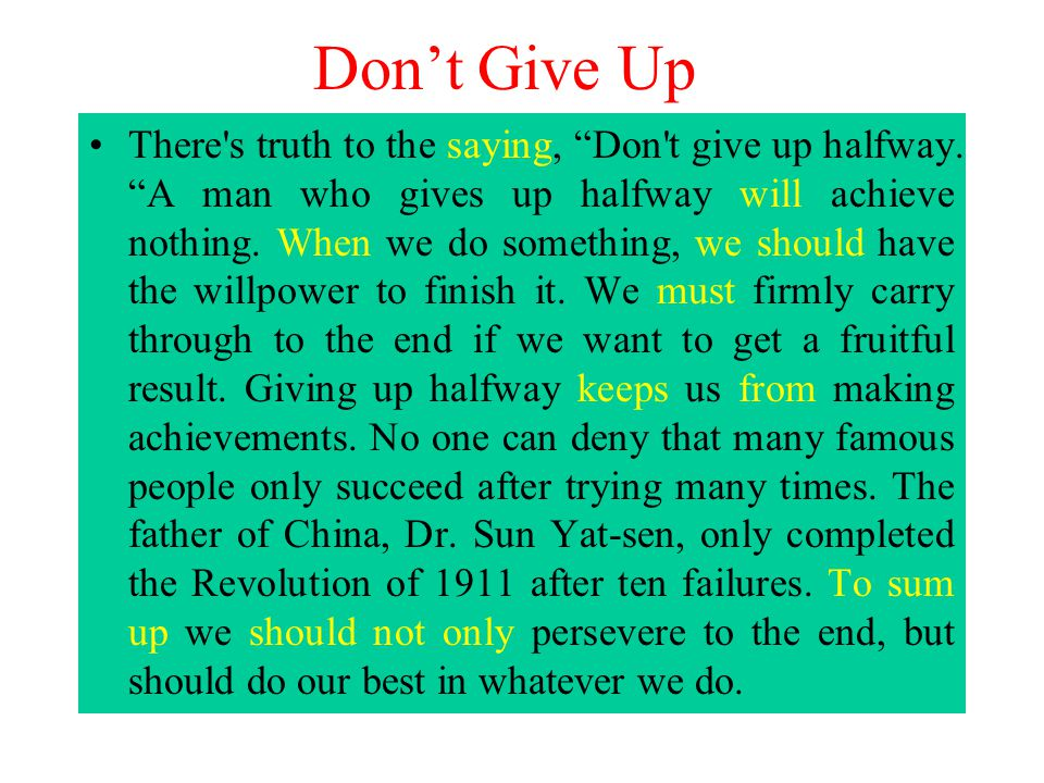 Dont Give Up There s truth to the saying, Don t give up halfway.