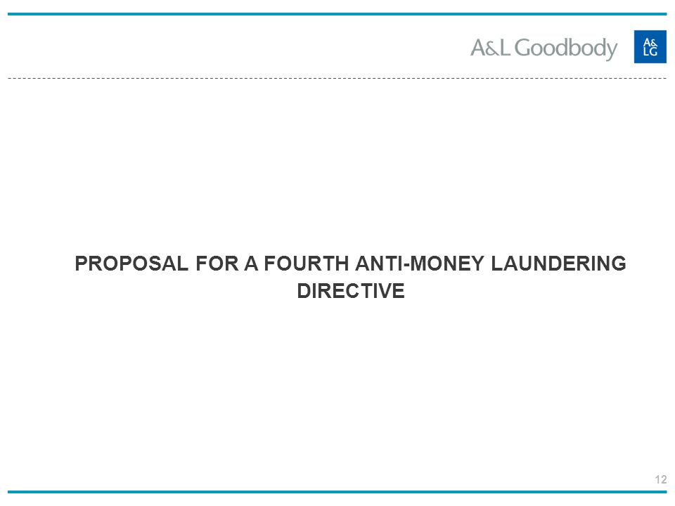 12 PROPOSAL FOR A FOURTH ANTI-MONEY LAUNDERING DIRECTIVE