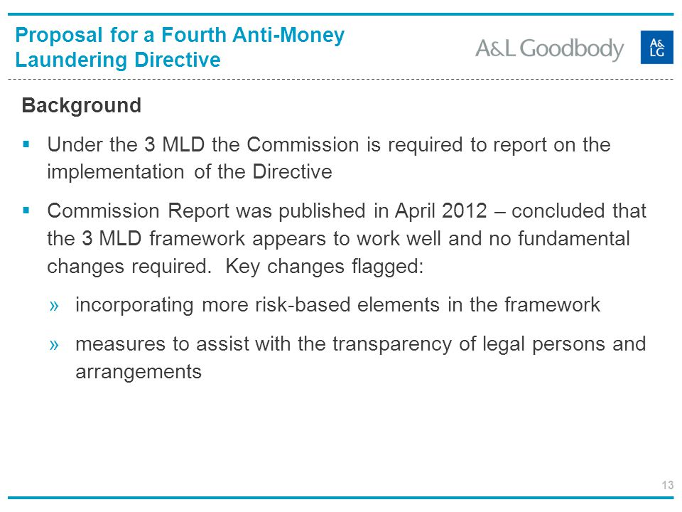 13 Background Under the 3 MLD the Commission is required to report on the implementation of the Directive Commission Report was published in April 201