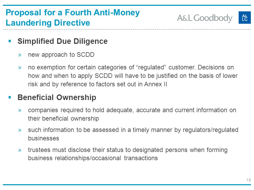 18 Simplified Due Diligence »new approach to SCDD »no exemption for certain categories of regulated customer. Decisions on how and when to apply SCDD