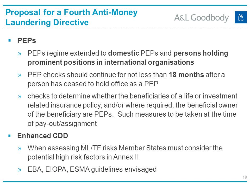 19 PEPs »PEPs regime extended to domestic PEPs and persons holding prominent positions in international organisations »PEP checks should continue for