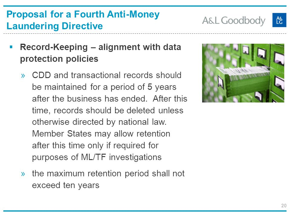 20 Record-Keeping – alignment with data protection policies »CDD and transactional records should be maintained for a period of 5 years after the busi