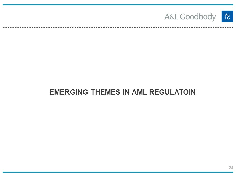 24 EMERGING THEMES IN AML REGULATOIN