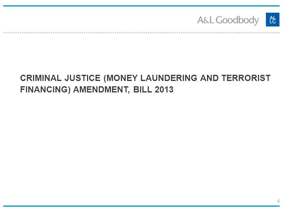 4 CRIMINAL JUSTICE (MONEY LAUNDERING AND TERRORIST FINANCING) AMENDMENT, BILL 2013