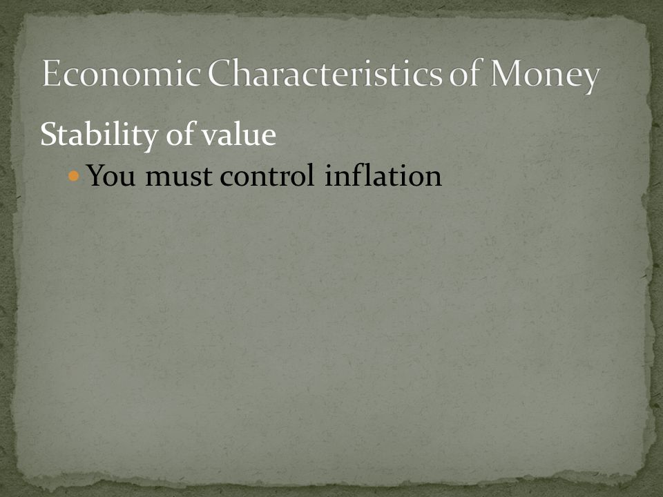Stability of value You must control inflation