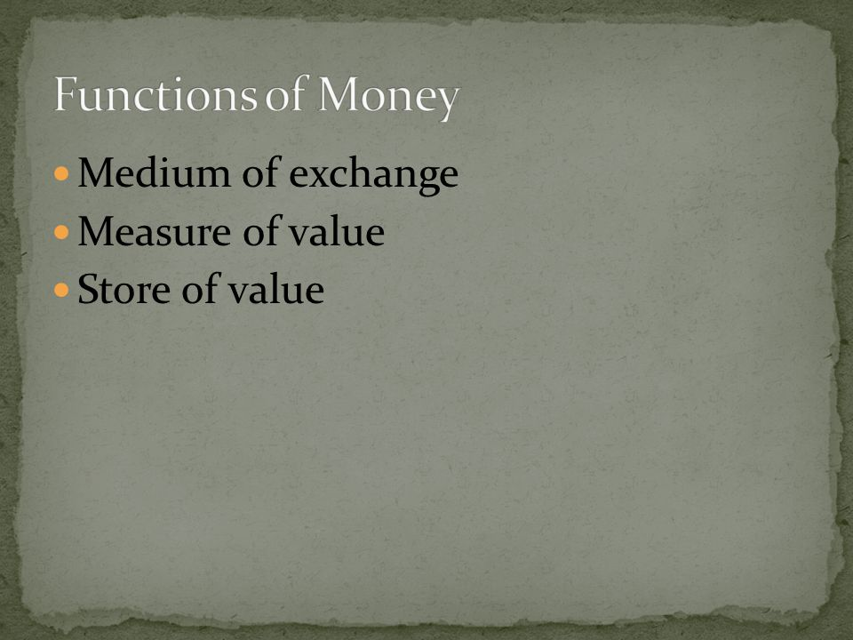 Medium of exchange Measure of value Store of value