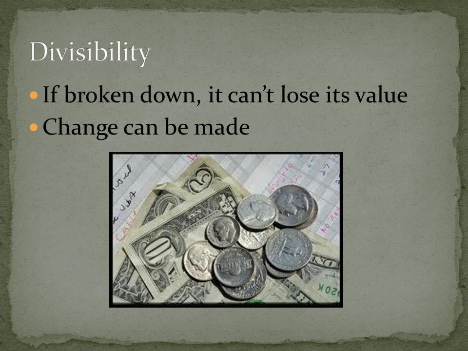 If broken down, it cant lose its value Change can be made