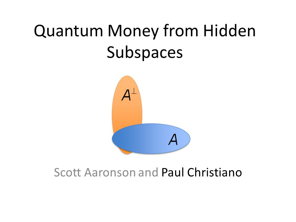 Quantum Money from Hidden Subspaces Scott Aaronson and Paul Christiano