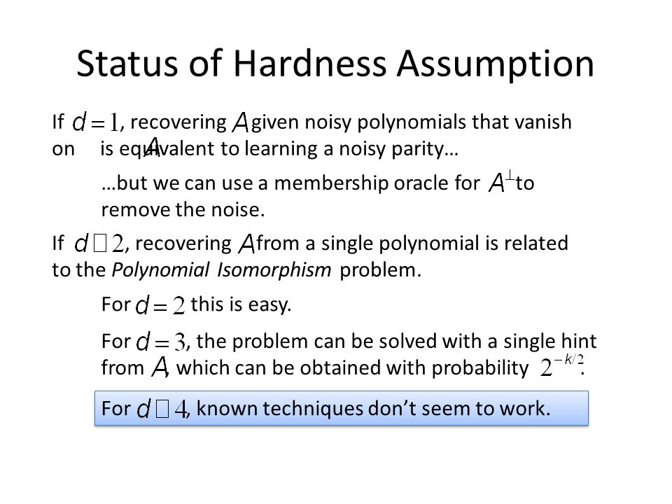 Status of Hardness Assumption …but we can use a membership oracle for to remove the noise.