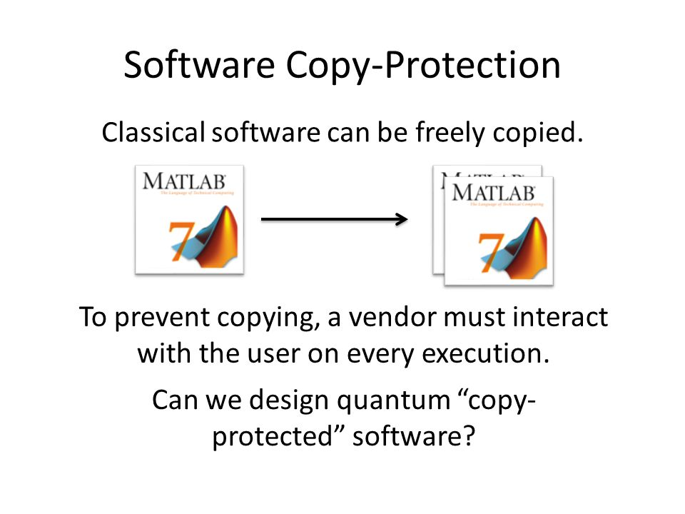 Software Copy-Protection Classical software can be freely copied.